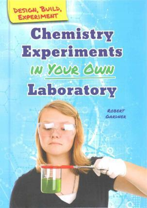 Chemistry Experiments in Your Own Laboratory