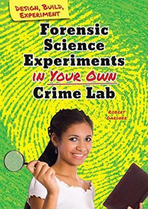 Forensic Science Experiments in Your Own Crime Lab