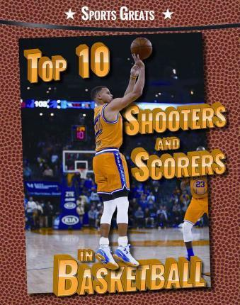 Top 10 Shooters and Scorers in Basketball