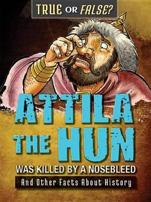 Attila the Hun Was Killed by a Nosebleed