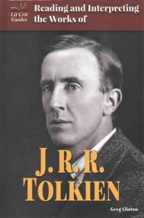 Reading and Interpreting the Works of J.R.R. Tolkien