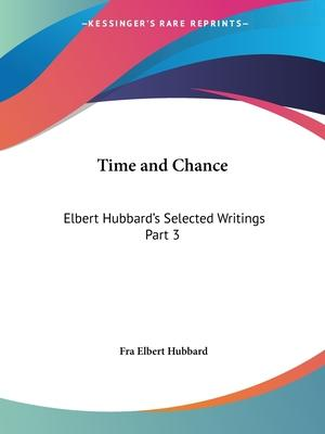 Elbert Hubbard's Selected Writings (v.3) Time and Chance: v. 3
