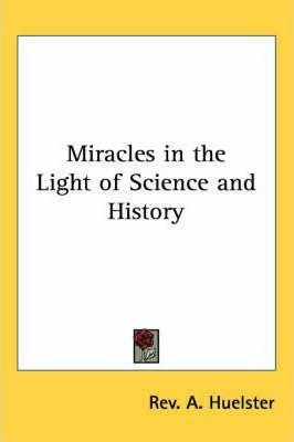 Miracles in the Light of Science and History