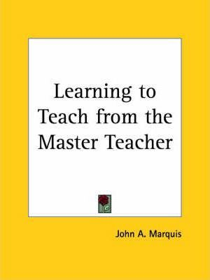 Learning to Teach from the Master Teacher (1913)