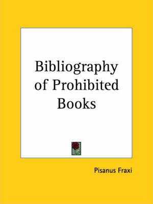 Bibliography of Prohibited Books: Centuria Librorum Absconditorum - Bio-biblio-icono-graphical and Critical Notes on Curious, Uncommon and Erotic Books v.2