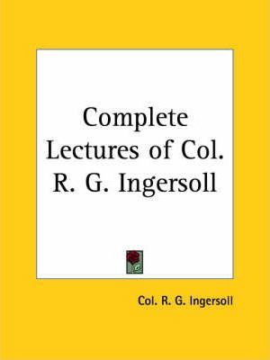Complete Lectures of Col. R. G. Ingersoll (1900)