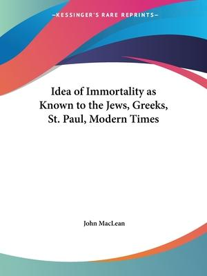 Idea of Immortality as Known to the Jews, Greeks, St. Paul, Modern Times (1907)