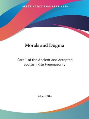 Morals and Dogma of the Ancient and Accepted Scottish Rite Freemasonry: v. 1