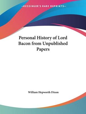 Personal History of Lord Bacon from Unpublished Papers (1861)