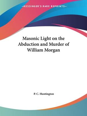 Masonic Light on the Abduction and Murder of William Morgan (1886)