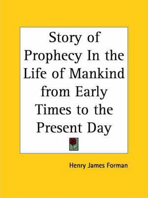 Story of Prophecy in the Life of Mankind from Early Times to the Present Day (1936)