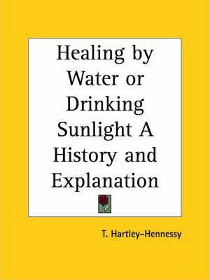 Healing by Water or Drinking Sunlight a History and Explanation (1950)