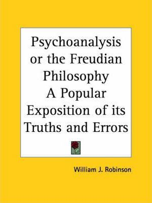 Psychoanalysis or the Freudian Philosophy a Popular Exposition of Its Truths and Errors (1924)
