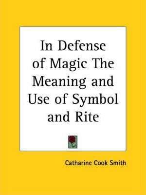 In Defense of Magic the Meaning and Use of Symbol and Rite (1930)