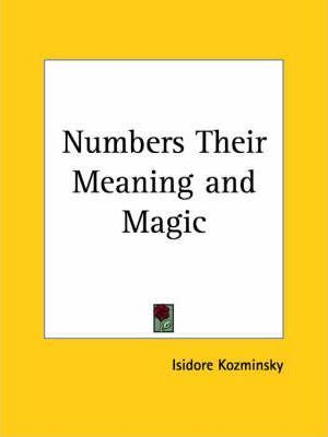 Numbers Their Meaning and Magic (1912)