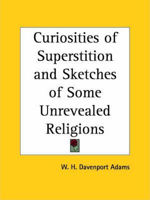 Curiosities of Superstition and Sketches of Some Unrevealed Religions (1882)