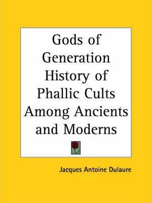 Gods of Generation History of Phallic Cults Among Ancients