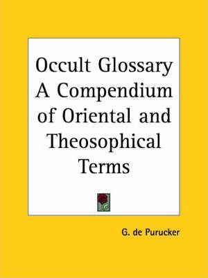 Occult Glossary a Compendium of Oriental
