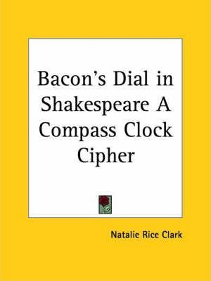 Bacon's Dial in Shakespeare a Compass Clock Cipher (1922)