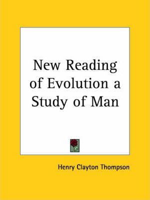 New Reading of Evolution a Study of Man (1907)