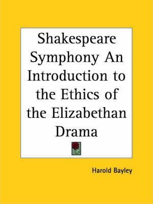 Shakespeare Symphony an Introduction to the Ethics of the Elizabethan Drama (1906)