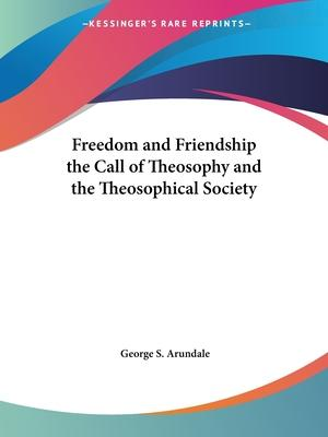 Freedom and Friendship the Call of Theosophy and the Theosophical Society (1935)