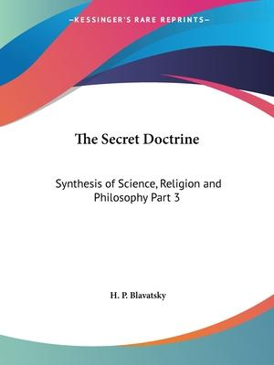 Secret Doctrine Vol. 3 Synthesis of Science, Religion & Philosophy (1938): v. 3