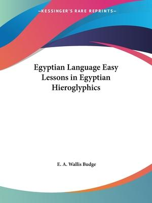Egyptian Language Easy Lessons in Egyptian Hieroglyphics (1910)