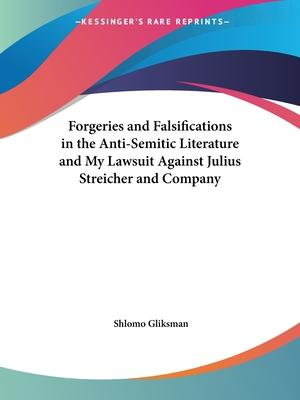 Forgeries and Falsifications in the Anti-semitic Literature and My Lawsuit Against Julius Streicher