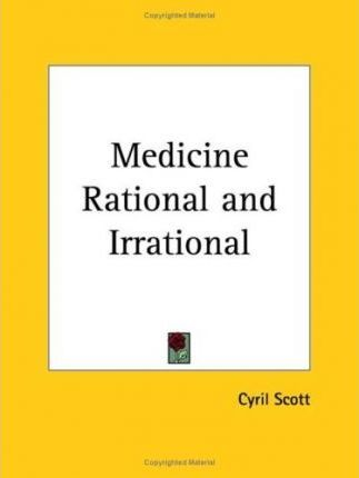 Medicine Rational and Irrational