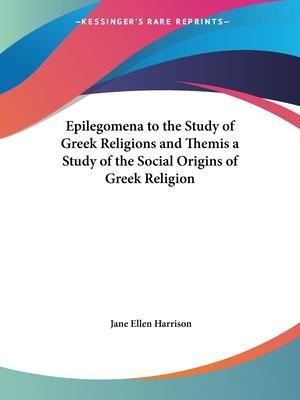 Epilegomena to the Study of Greek Religions and Themis a Study of the Social Origins of Greek Religion (1921)