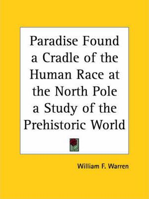 Paradise Found a Cradle of the Human Race at the North Pole a Study of the Prehistoric World (1885)