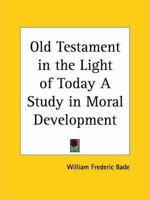 Old Testament in the Light of Today a Study in Moral Development (1915)