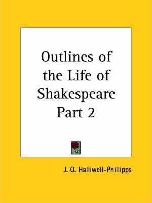 Outlines of the Life of Shakespeare Vol. 2 (1889): v. 2