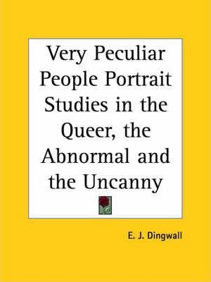 Very Peculiar People Portrait Studies in the Queer, the Abnormal and the Uncanny