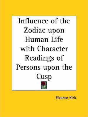 Influence of the Zodiac Upon Human Life with Character Readings of Persons Upon the Cusp (1894)