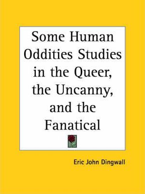Some Human Oddities Studies in the Queer, the Uncanny, and the Fanatical (1947)