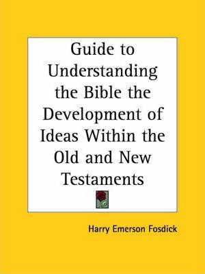 Guide to Understanding the Bible the Development of Ideas within the Old and New Testaments (1938)