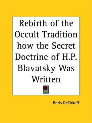 Rebirth of the Occult Tradition How the Secret Doctrine of H.P. Blavatsky Was Written
