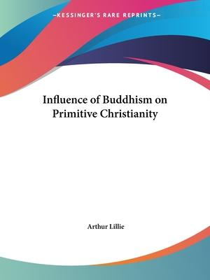 Influence of Buddhism on Primitive Christianity (1893)