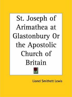 St. Joseph of Arimathea at Glastonbury or the Apostolic Church of Britain (1955)
