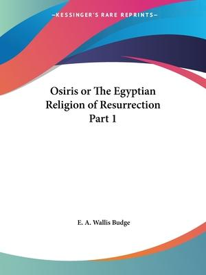 Osiris or the Egyptian Religion of Resurrection Vol. 1 (1911)