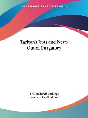 Tarlton's Jests and News out of Purgatory (1844)