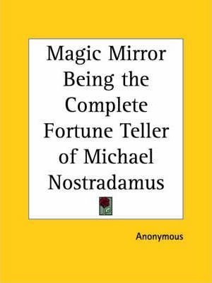 Magic Mirror Being the Complete Fortune Teller of Michael Nostradamus (1931)