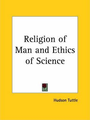 Religion of Man and Ethics of Science (1902)