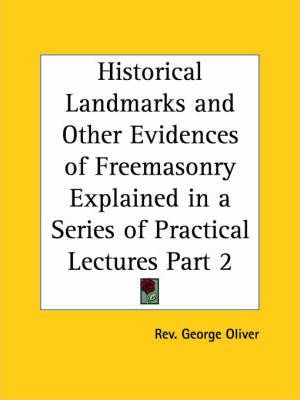 Historical Landmarks & Other Evidences of Freemasonry Explained in a Series of Practical Lectures Vol. 1 (1900): v. 1