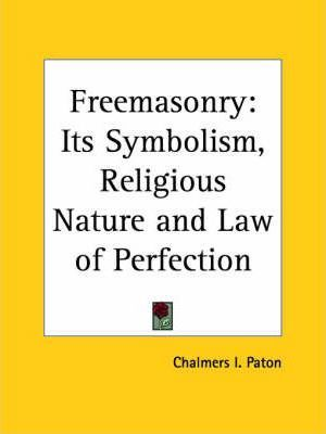 Freemasonry: Its Symbolism, Religious Nature and Law of Perfection