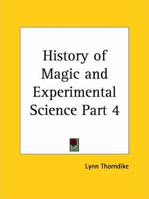 History of Magic and Experimental Science Vol. 4 (1923)
