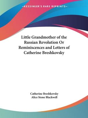 Little Grandmother of the Russian Revolution or Reminiscences and Letters of Catherine Breshkovsky (1927)