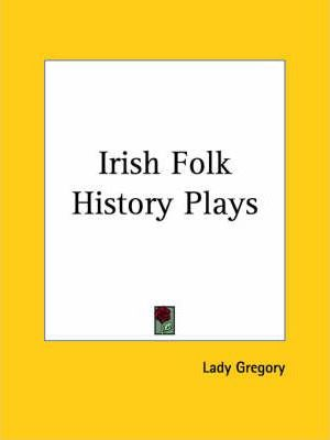 Irish Folk History Plays (1912)